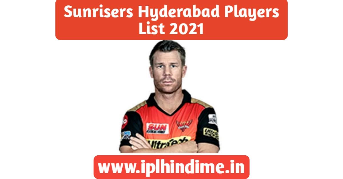 सनराइज़र्स हैदराबाद खिलाड़ी लिस्ट 2021 | Sunrisers Hyderabad Khilari List 2021